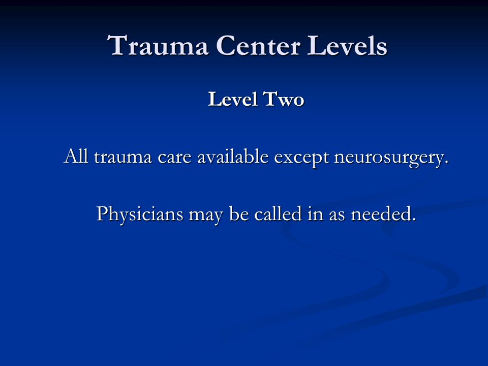 Trauma Center Levels Trauma Center Levels Level Two All trauma care available except neurosurgery.