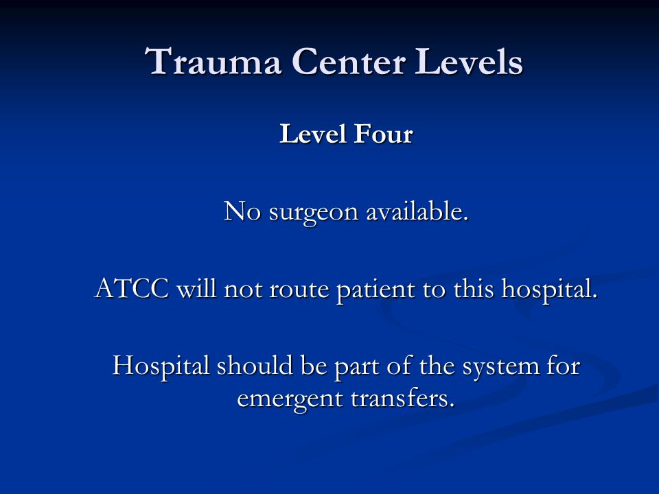 Trauma Center Levels Trauma Center Levels Level Four No surgeon available.
