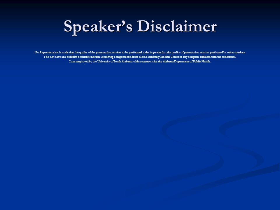 Speaker's Disclaimer No Representation is made that the quality of the presentation services to be performed today is greater that the quality of presentation services performed by other speakers.