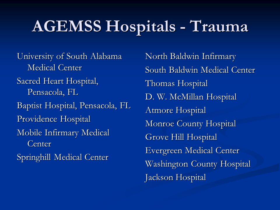 AGEMSS Hospitals - Trauma University of South Alabama Medical Center Sacred Heart Hospital, Pensacola, FL Baptist Hospital, Pensacola, FL Providence Hospital Mobile Infirmary Medical Center Springhill Medical Center North Baldwin Infirmary South Baldwin Medical Center Thomas Hospital D.