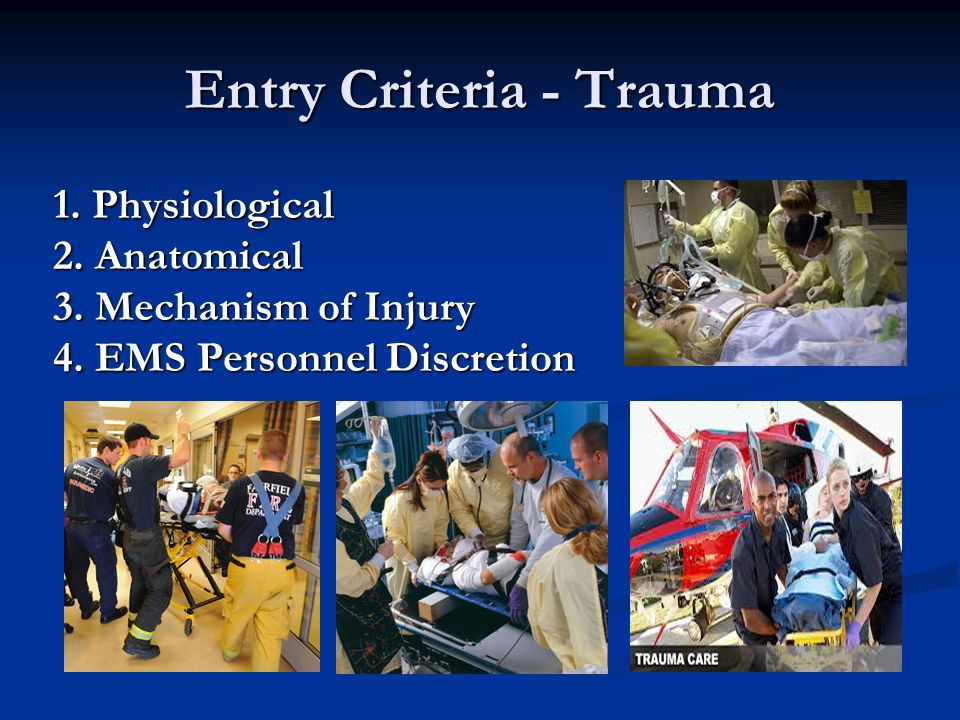 Entry Criteria - Trauma 1. Physiological 2. Anatomical 3.