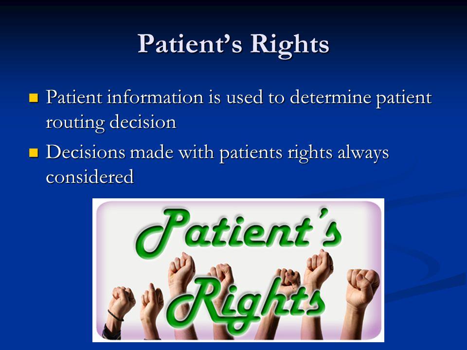 Patient's Rights Patient information is used to determine patient routing decision Patient information is used to determine patient routing decision D