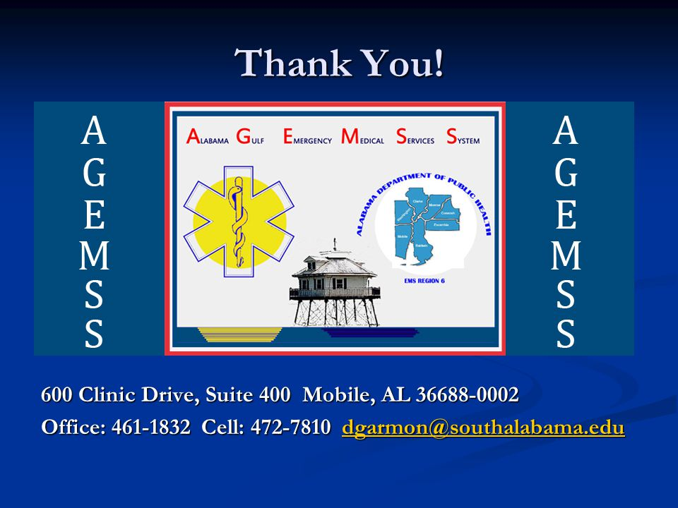 Thank You! 600 Clinic Drive, Suite 400 Mobile, AL 36688-0002 Office: 461-1832 Cell: 472-7810 dgarmon@southalabama.edu dgarmon@southalabama.edu