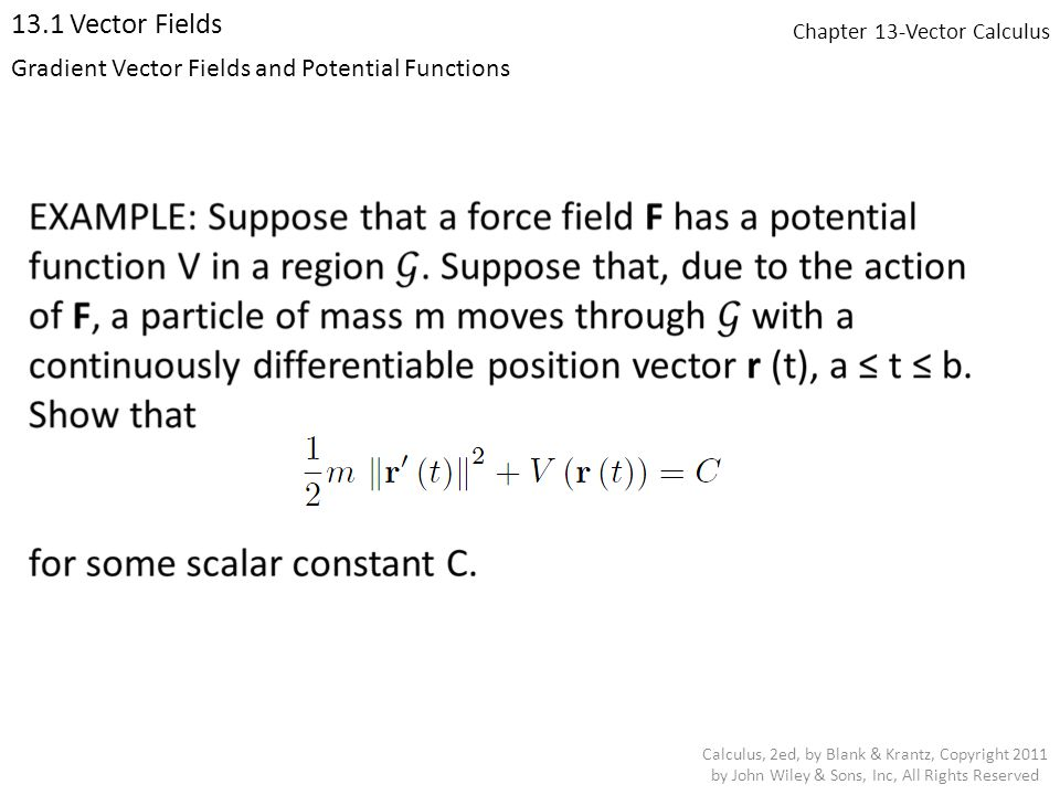 Chapter 13-Vector Calculus 13.1 Vector Fields Calculus, 2ed, by Blank & Krantz, Copyright 2011 by John Wiley & Sons, Inc, All Rights Reserved Gradient Vector Fields and Potential Functions