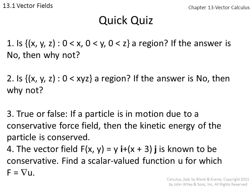 Chapter 13-Vector Calculus 13.1 Vector Fields Calculus, 2ed, by Blank & Krantz, Copyright 2011 by John Wiley & Sons, Inc, All Rights Reserved 1.