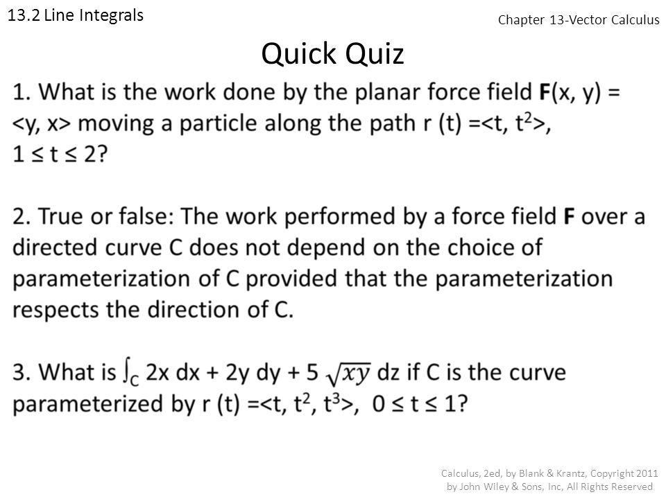 Chapter 13-Vector Calculus 13.2 Line Integrals Calculus, 2ed, by Blank & Krantz, Copyright 2011 by John Wiley & Sons, Inc, All Rights Reserved Quick Quiz