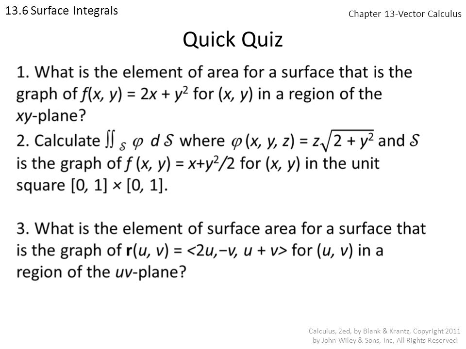 Chapter 13-Vector Calculus 13.6 Surface Integrals Calculus, 2ed, by Blank & Krantz, Copyright 2011 by John Wiley & Sons, Inc, All Rights Reserved Quick Quiz