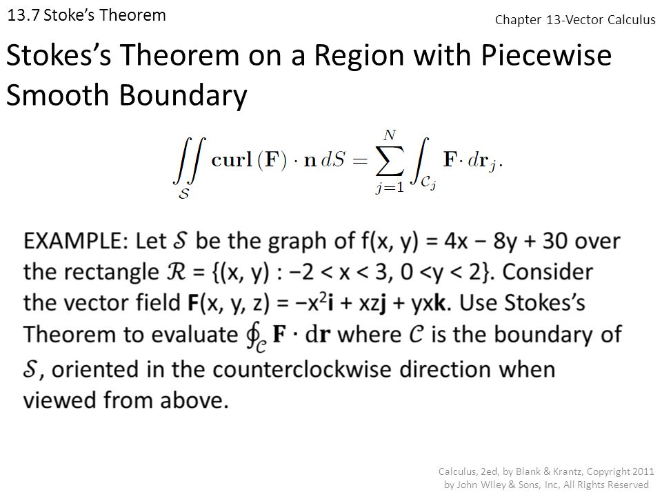 Chapter 13-Vector Calculus 13.7 Stoke's Theorem Calculus, 2ed, by Blank & Krantz, Copyright 2011 by John Wiley & Sons, Inc, All Rights Reserved Stokes's Theorem on a Region with Piecewise Smooth Boundary