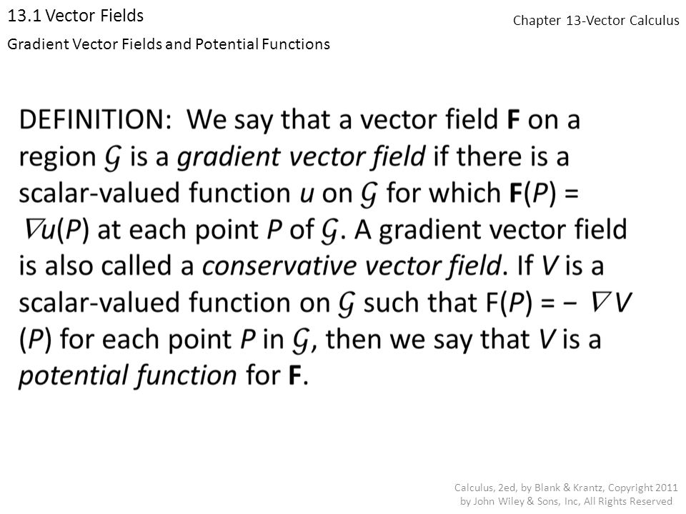 Chapter 13-Vector Calculus 13.4 Divergence, Gradient, and Curl Calculus, 2ed, by Blank & Krantz, Copyright 2011 by John Wiley & Sons, Inc, All Rights Reserved Identities Involving div, curl, grad, and  EXAMPLE: For F(x, y, z) =, verify the identity curl(curl (F)) =grad(div (F)) −  F.