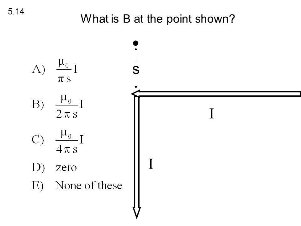 s What is B at the point shown? I I 5.14
