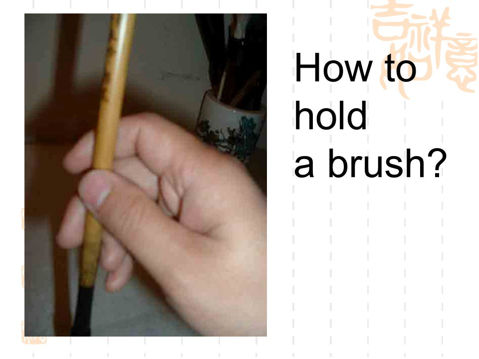 How to hold a brush?