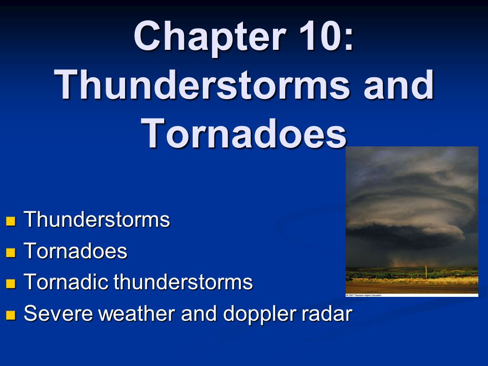 Chapter 10: Thunderstorms and Tornadoes Thunderstorms Thunderstorms Tornadoes Tornadoes Tornadic thunderstorms Tornadic thunderstorms Severe weather a