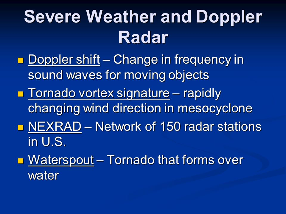Severe Weather and Doppler Radar Doppler shift – Change in frequency in sound waves for moving objects Doppler shift – Change in frequency in sound wa
