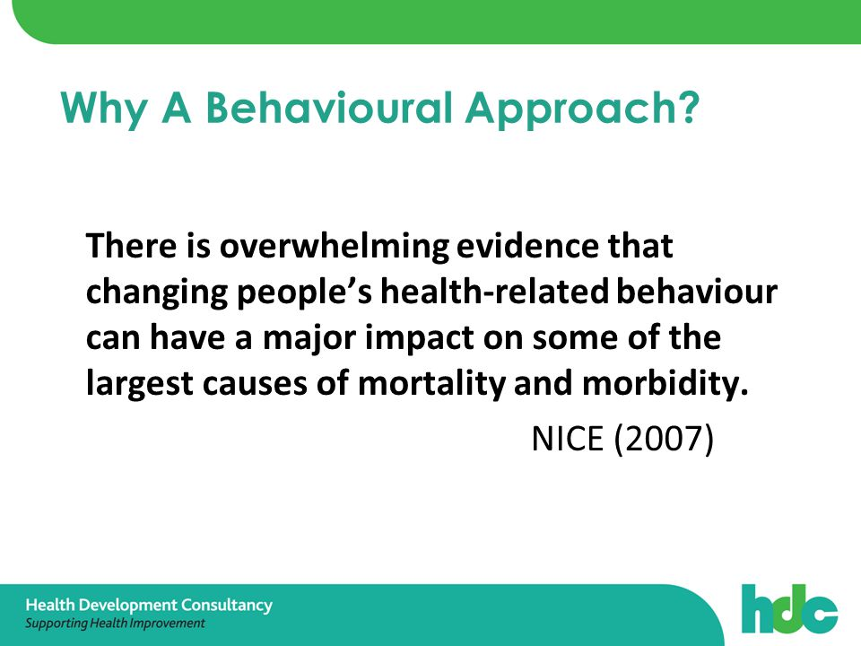 There is overwhelming evidence that changing people's health-related behaviour can have a major impact on some of the largest causes of mortality and morbidity.