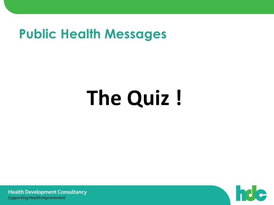 The Quiz ! Public Health Messages