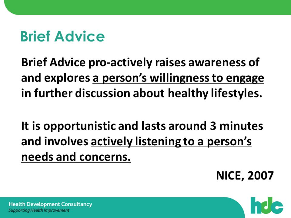 Brief Advice pro-actively raises awareness of and explores a person's willingness to engage in further discussion about healthy lifestyles.
