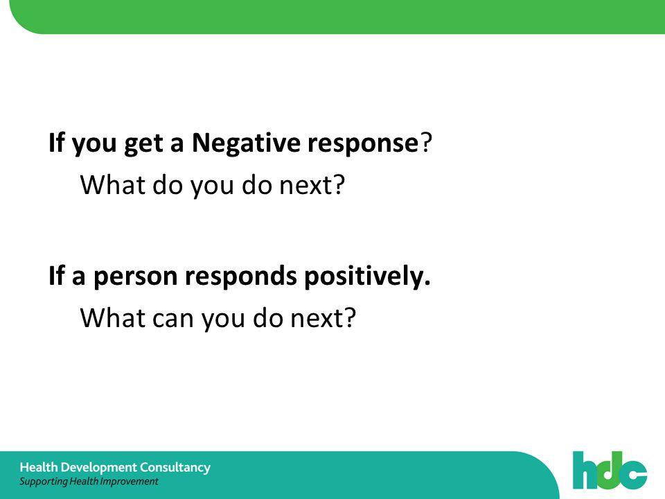 If you get a Negative response. What do you do next.