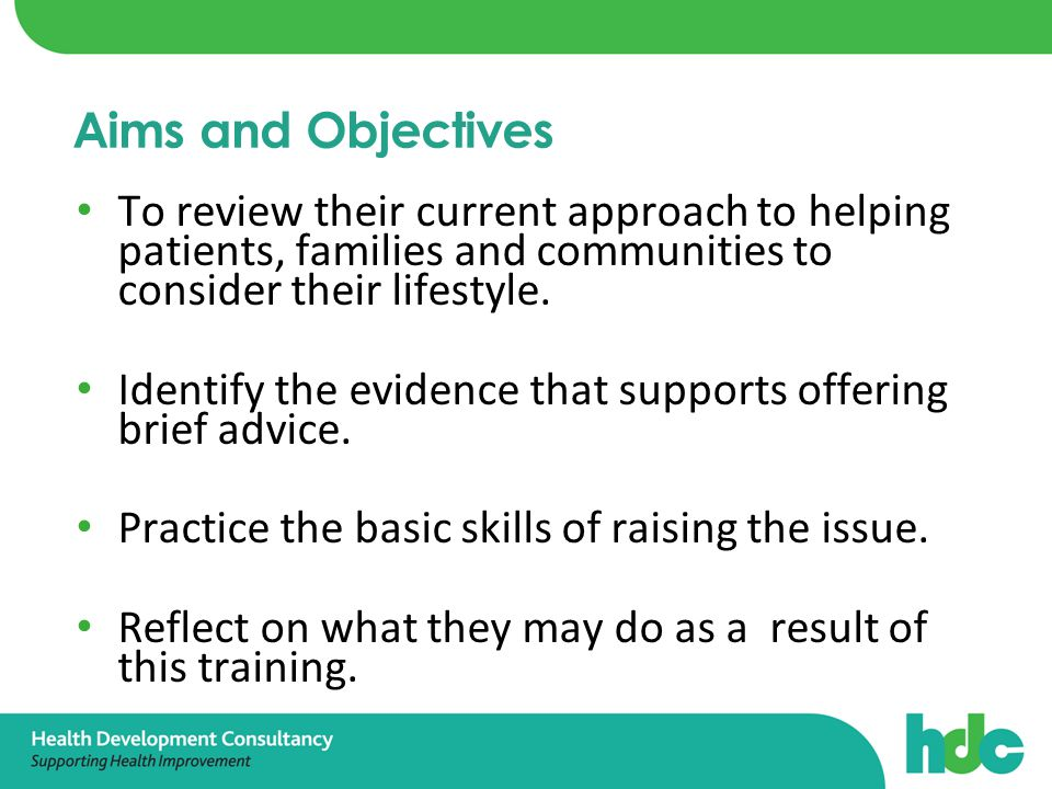 To make the most of the millions of encounters that the NHS and other frontline workers have with people every week and ensure that all staff have training and support to embed health improvement in their day-to-day work with patients. DOH, 2004 Policy Context