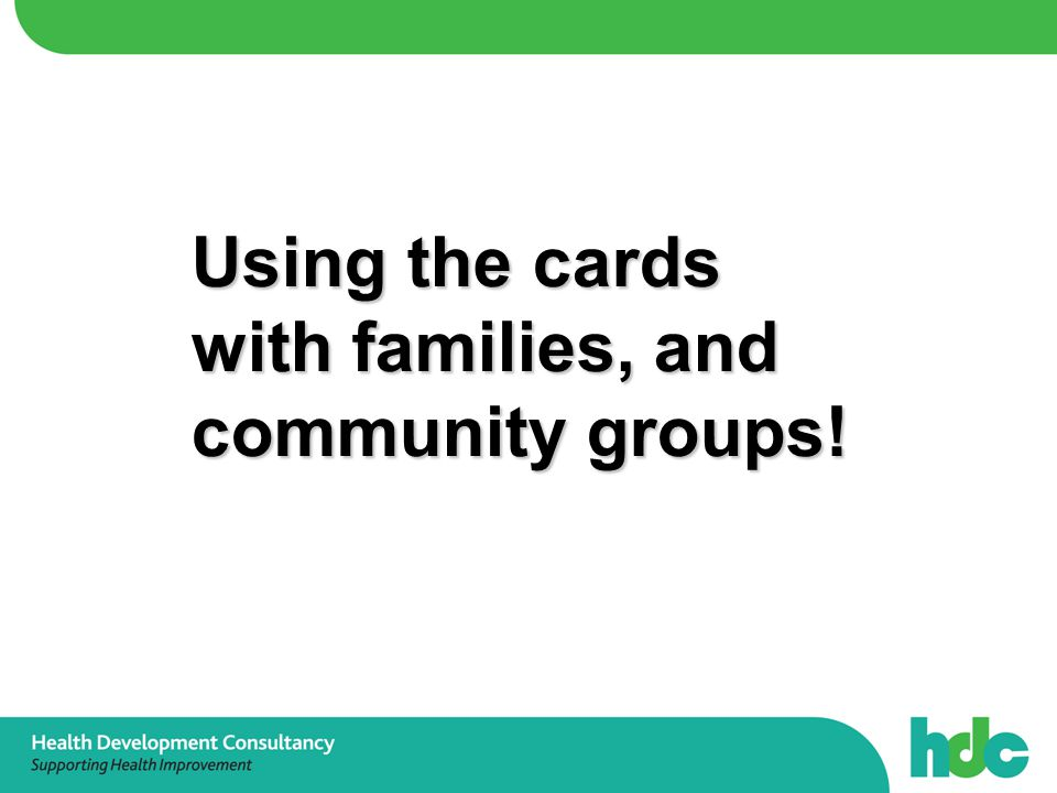 Using the cards with families, and community groups!