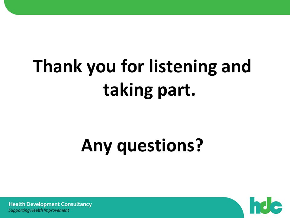 Thank you for listening and taking part. Any questions?