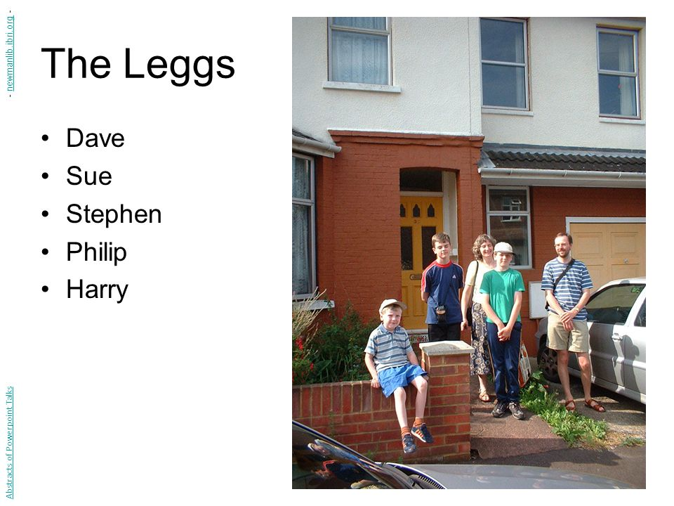 The Leggs Dave Sue Stephen Philip Harry Abstracts of Powerpoint Talks - newmanlib.ibri.org -newmanlib.ibri.org