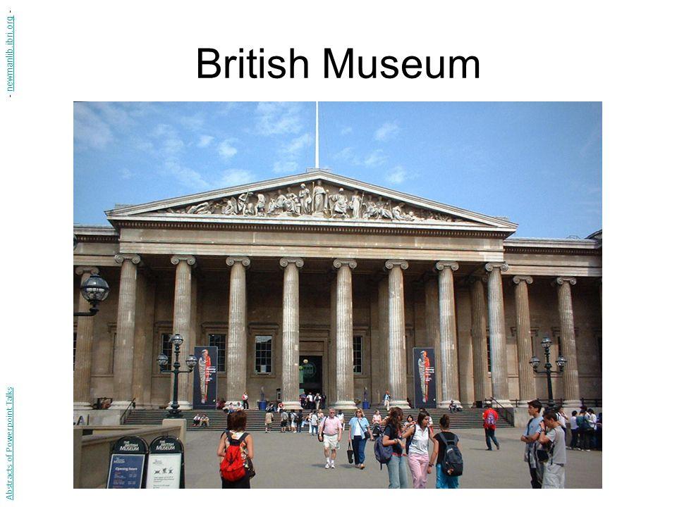 British Museum Abstracts of Powerpoint Talks - newmanlib.ibri.org -newmanlib.ibri.org