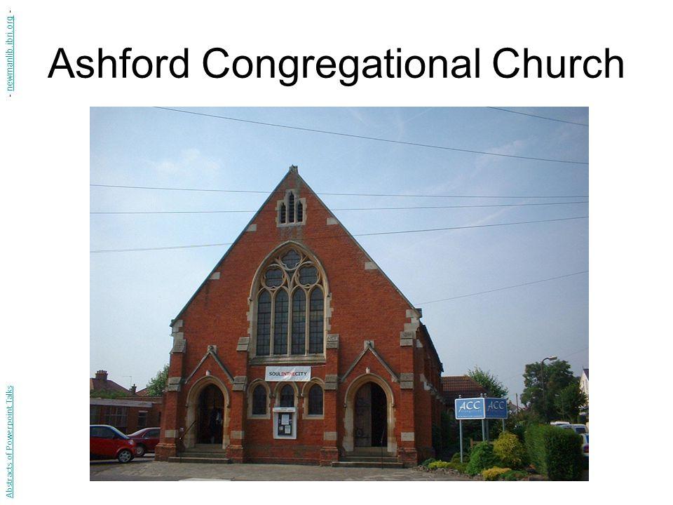 Ashford Congregational Church Abstracts of Powerpoint Talks - newmanlib.ibri.org -newmanlib.ibri.org