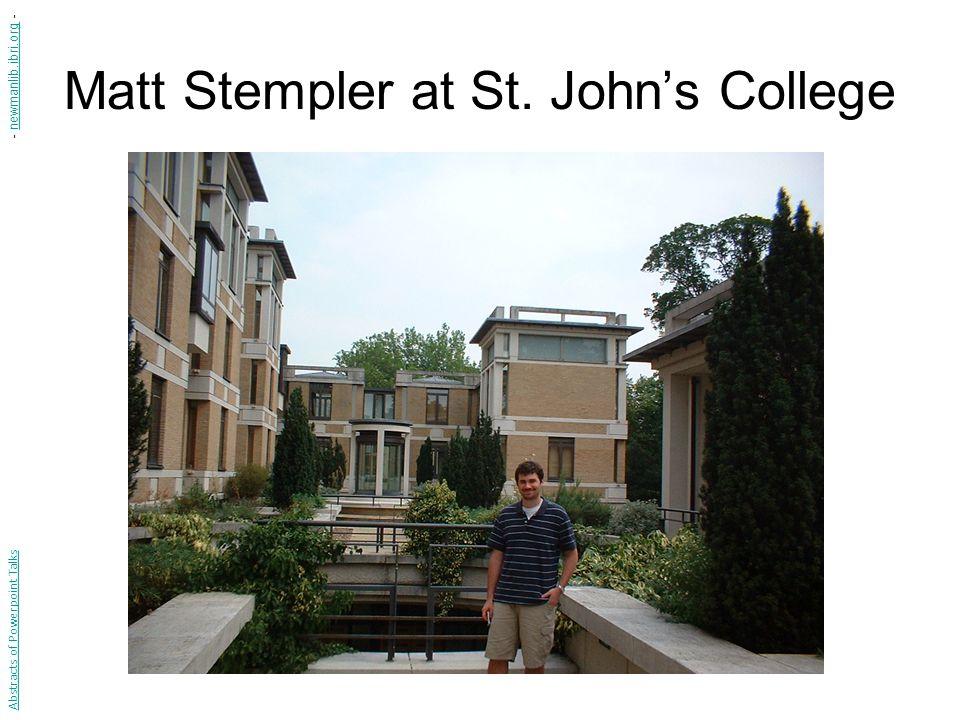 Matt Stempler at St. John's College Abstracts of Powerpoint Talks - newmanlib.ibri.org -newmanlib.ibri.org