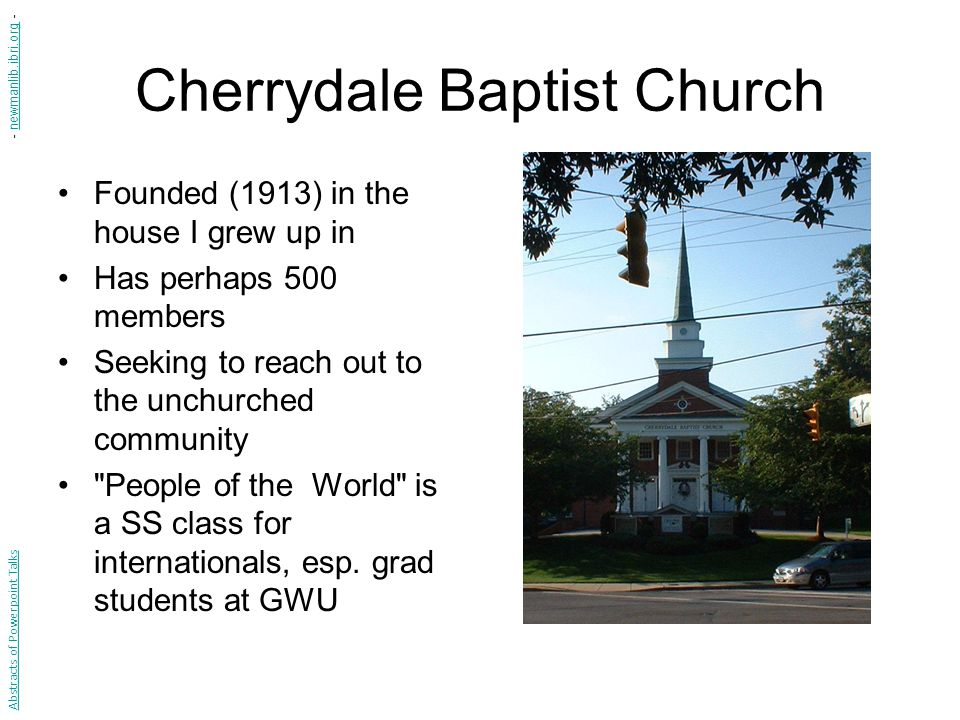 Cherrydale Baptist Church Founded (1913) in the house I grew up in Has perhaps 500 members Seeking to reach out to the unchurched community