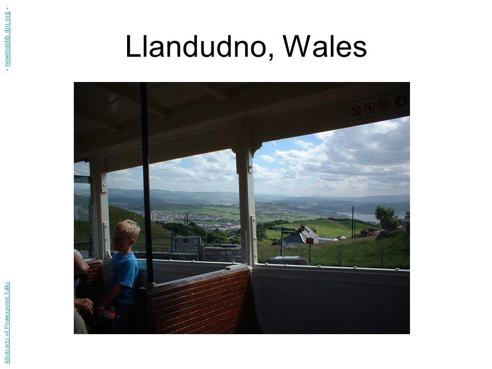 Llandudno, Wales Abstracts of Powerpoint Talks - newmanlib.ibri.org -newmanlib.ibri.org
