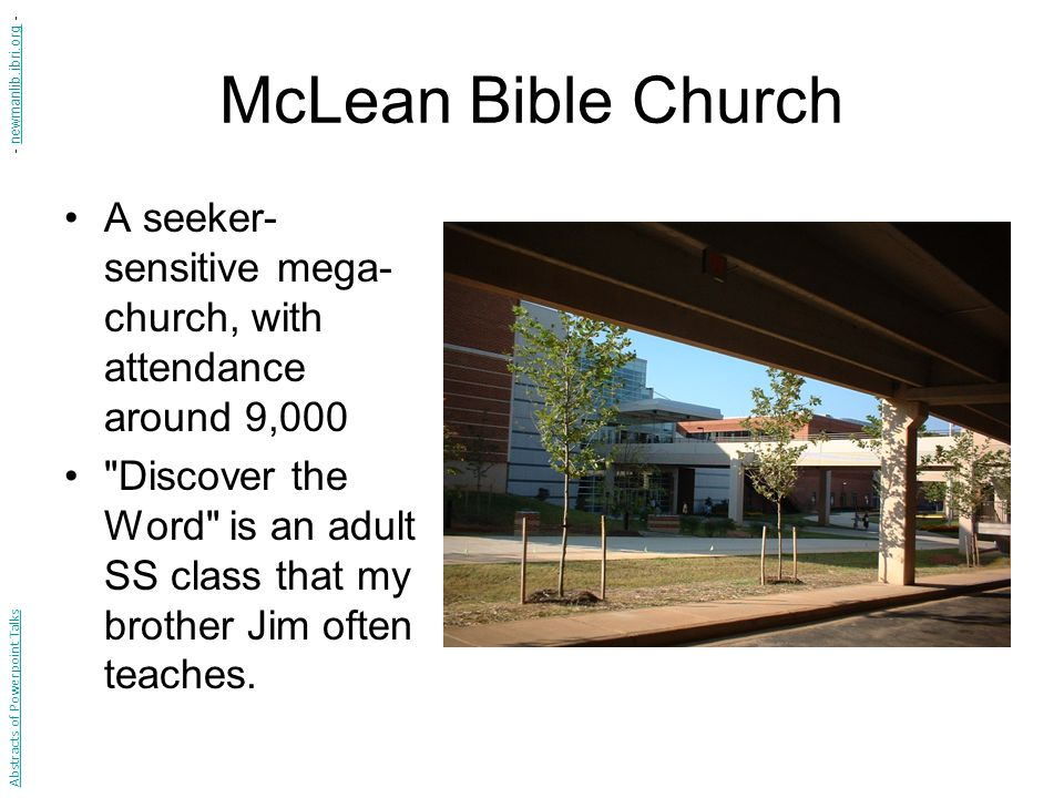 McLean Bible Church A seeker- sensitive mega- church, with attendance around 9,000 Discover the Word is an adult SS class that my brother Jim often teaches.