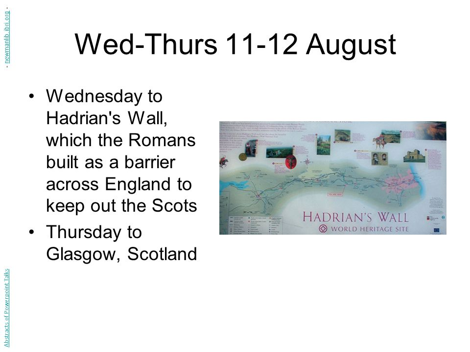 Wed-Thurs 11-12 August Wednesday to Hadrian's Wall, which the Romans built as a barrier across England to keep out the Scots Thursday to Glasgow, Scot