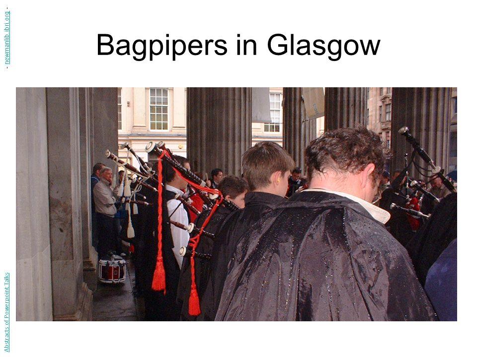 Bagpipers in Glasgow Abstracts of Powerpoint Talks - newmanlib.ibri.org -newmanlib.ibri.org