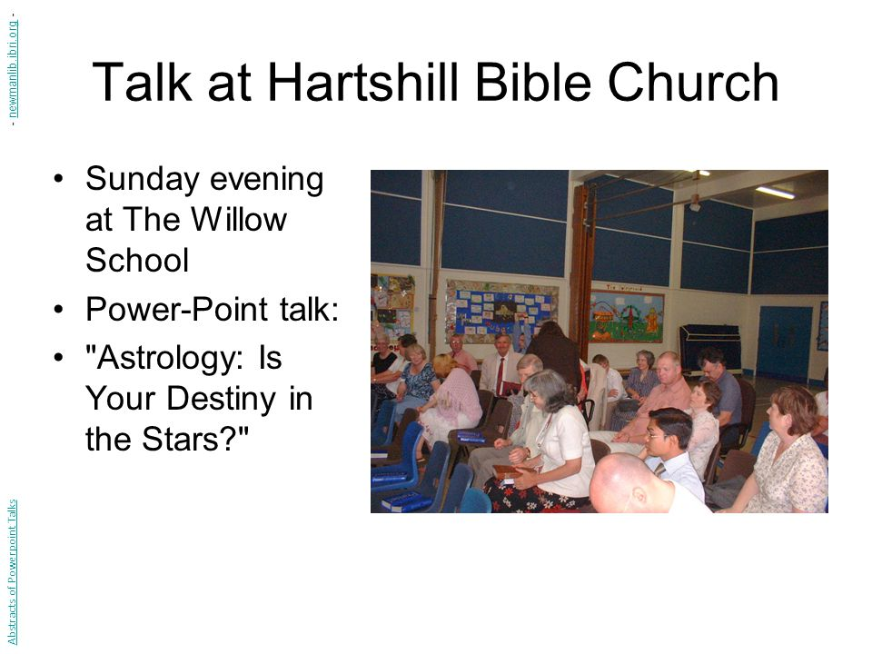 Talk at Hartshill Bible Church Sunday evening at The Willow School Power-Point talk: Astrology: Is Your Destiny in the Stars? Abstracts of Powerpoint Talks - newmanlib.ibri.org -newmanlib.ibri.org