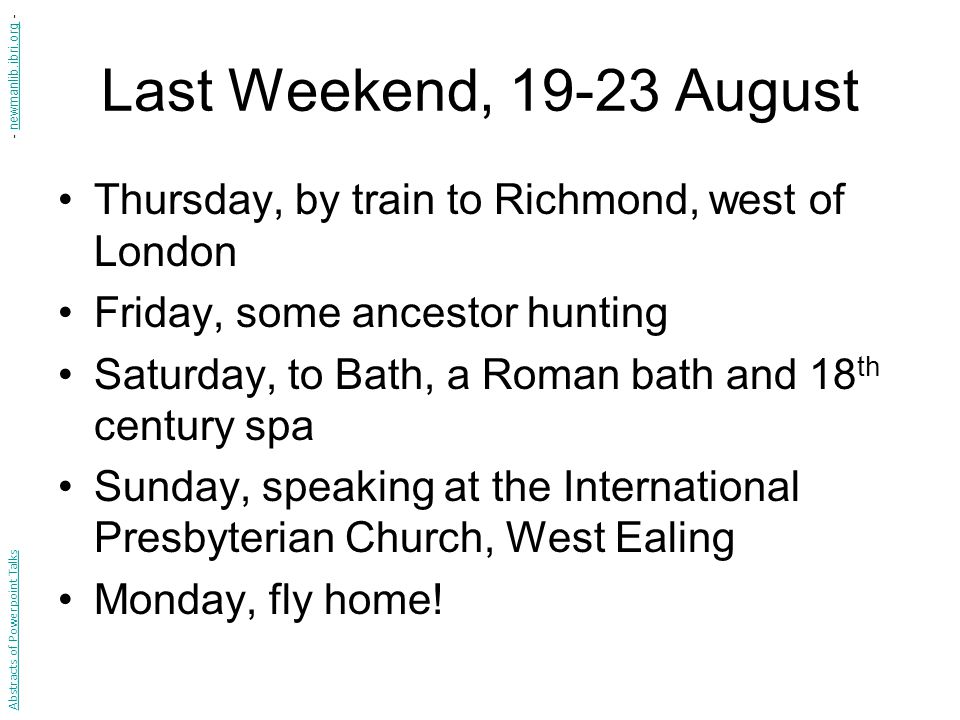 Last Weekend, 19-23 August Thursday, by train to Richmond, west of London Friday, some ancestor hunting Saturday, to Bath, a Roman bath and 18 th cent
