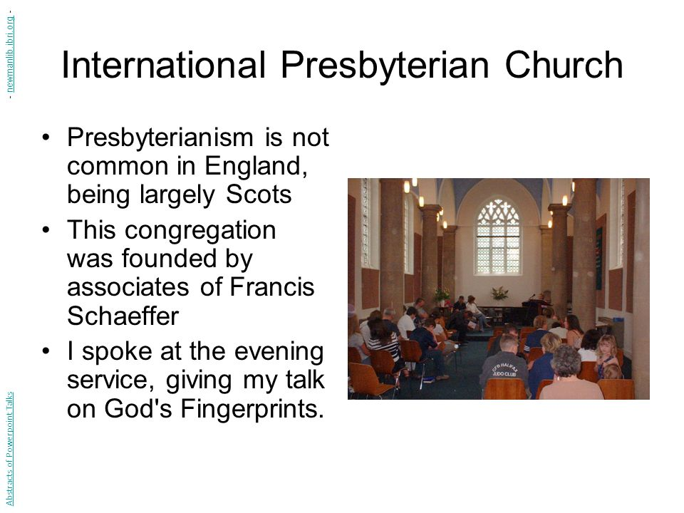 International Presbyterian Church Presbyterianism is not common in England, being largely Scots This congregation was founded by associates of Francis