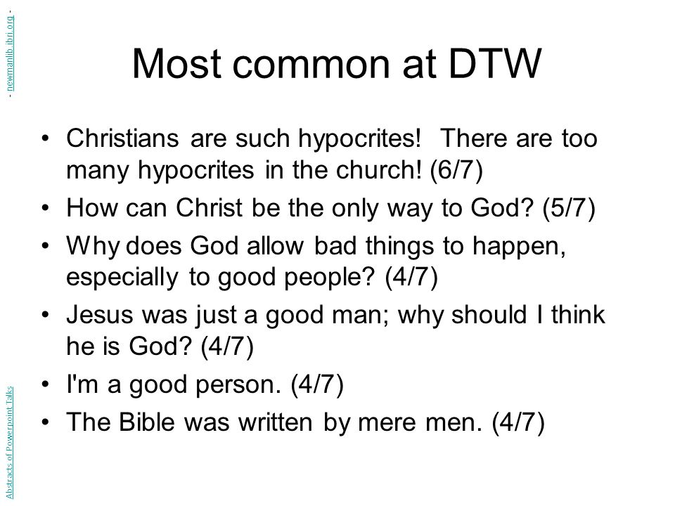 Most common at DTW Christians are such hypocrites! There are too many hypocrites in the church! (6/7) How can Christ be the only way to God? (5/7) Why