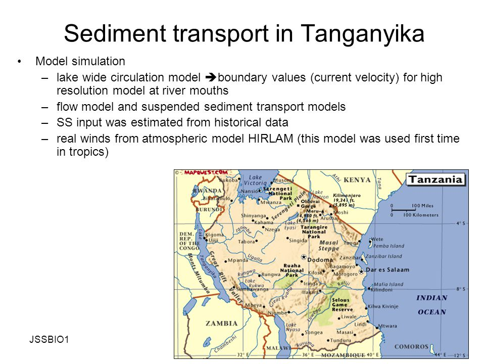 JSSBIO1Huttula Lecture Set 411 Sediment transport in Tanganyika Model simulation –lake wide circulation model  boundary values (current velocity) for high resolution model at river mouths –flow model and suspended sediment transport models –SS input was estimated from historical data –real winds from atmospheric model HIRLAM (this model was used first time in tropics)