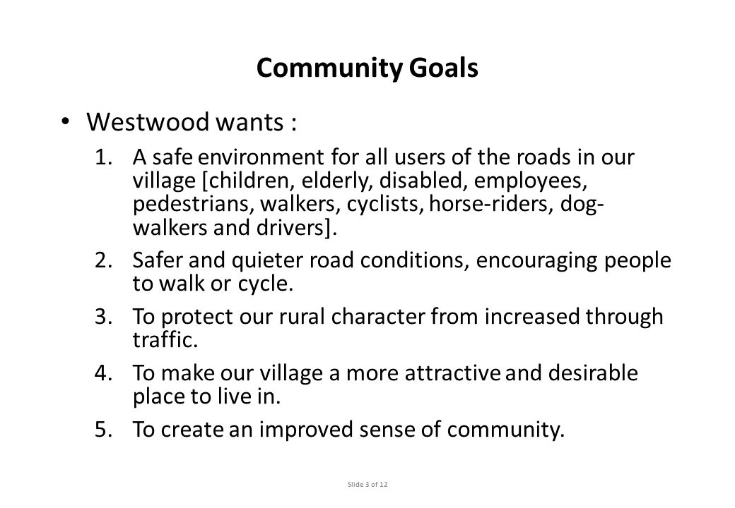 Campaign goals : 1.To understand the actual concerns and issues about Road Safety in open consultation with the Westwood Community.
