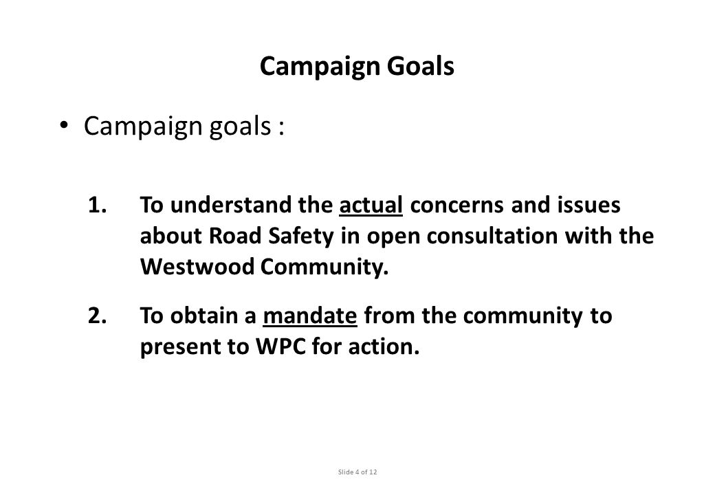 Campaign Slide 5 of 12 Plan of action : – Nov 09 – the Westwood Community Road Safety Campaign [WCRSC] team formed and plan of action agreed.