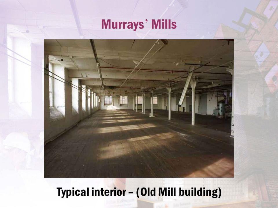 Murrays ' Mills Typical interior – (Old Mill building)
