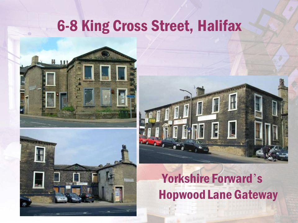 6-8 King Cross Street, Halifax Yorkshire Forward ' s Hopwood Lane Gateway