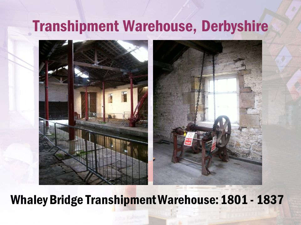Transhipment Warehouse, Derbyshire Whaley Bridge Transhipment Warehouse: 1801 - 1837
