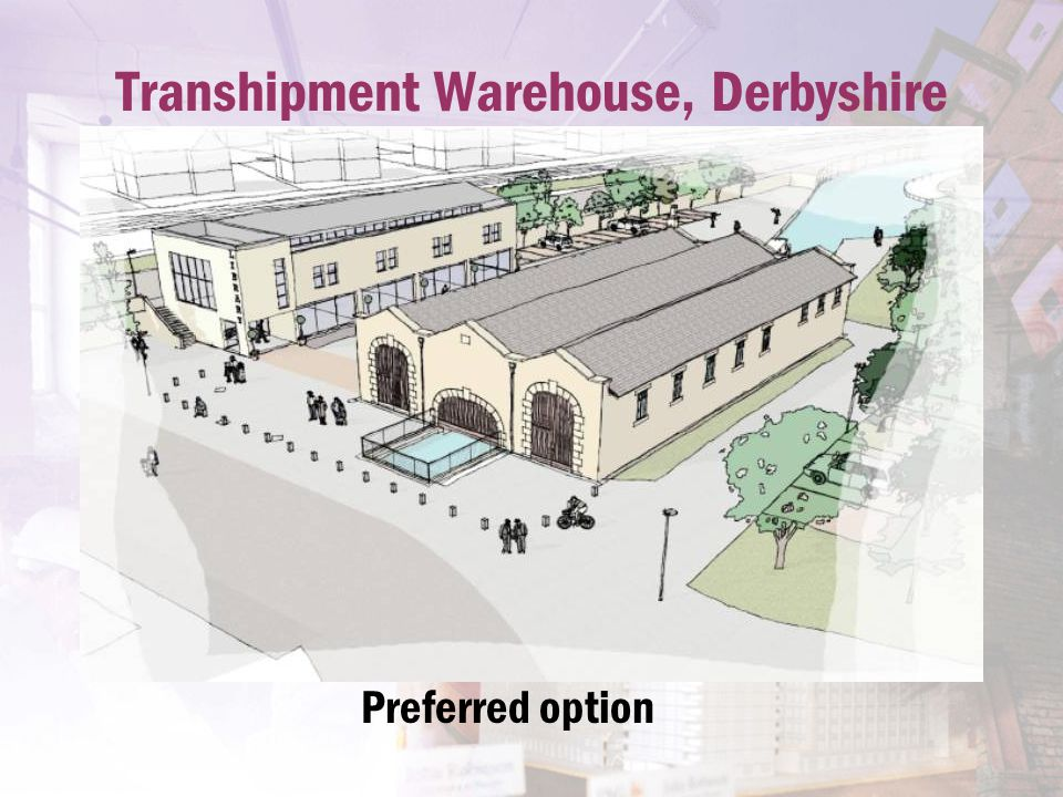 Transhipment Warehouse, Derbyshire Preferred option
