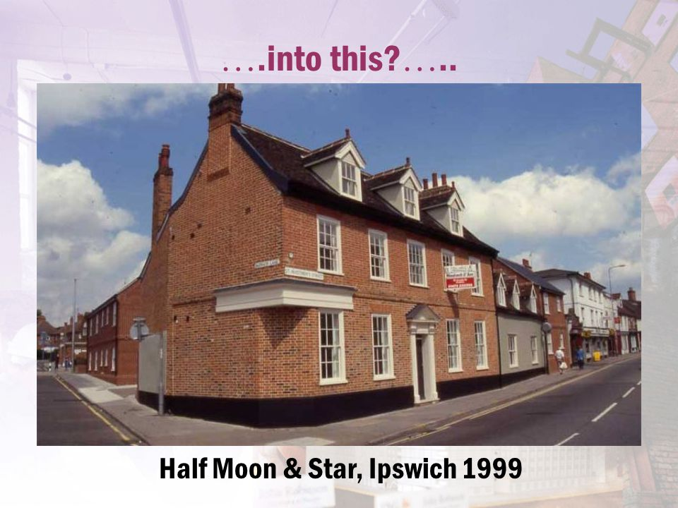 ….into this? ….. Half Moon & Star, Ipswich 1999