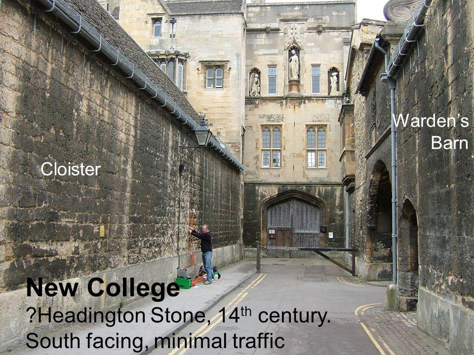 New College Headington Stone, 14 th century. South facing, minimal traffic Cloister Warden's Barn