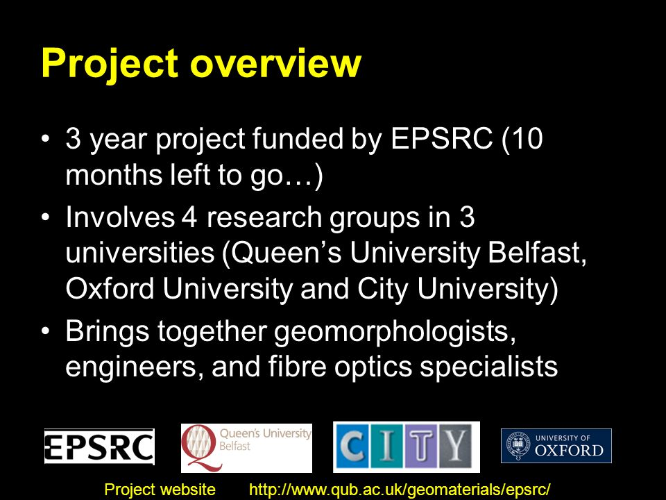 Project overview 3 year project funded by EPSRC (10 months left to go…) Involves 4 research groups in 3 universities (Queen's University Belfast, Oxfo