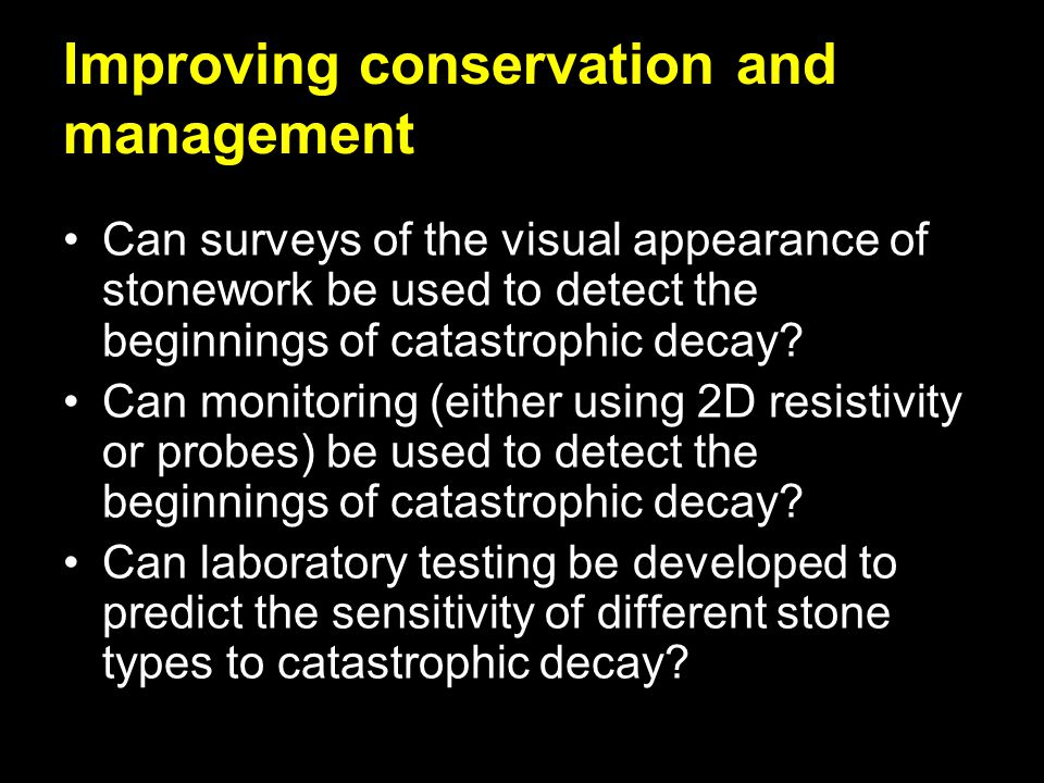 Improving conservation and management Can surveys of the visual appearance of stonework be used to detect the beginnings of catastrophic decay? Can mo