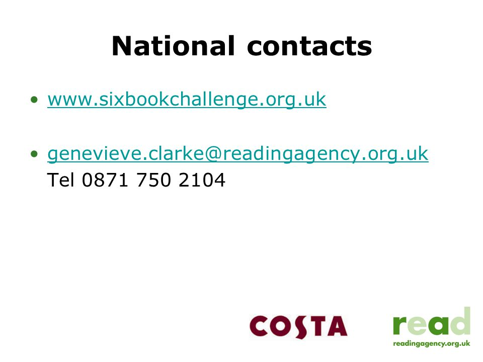National contacts www.sixbookchallenge.org.uk genevieve.clarke@readingagency.org.uk Tel 0871 750 2104