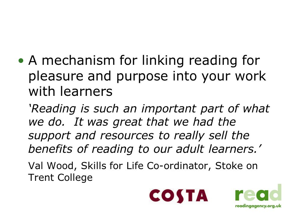 A mechanism for linking reading for pleasure and purpose into your work with learners 'Reading is such an important part of what we do. It was great t